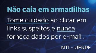 """Texto """"Não caia em armadilhas. Tome cuidado ao clicar em links suspeitos e nunca forneça dados por e-mail. NTI/UFRPE"""""""